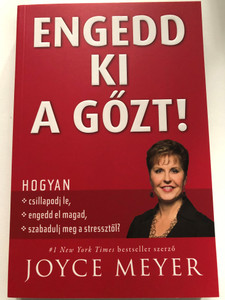 Engedd ki a gőzt! Hogyan csillapodj le, engedd el magad, szabadulj meg a stressztől? by Joyce Meyer - HUNGARIAN TRANSLATION OF Overload: How to Unplug, Unwind, and Unleash Yourself from the Pressure of Stress / Achieve God's best for your life! ( 9786155246845)