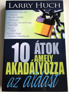10 átok, amely akadályozza az áldást Áldás vagy átkok CSAK RAJTAD MÚLIK! by Larry Huch - HUNGARIAN TRANSLATION OF 10 Curses That Block The Blessing / How you can recognize the signs of a curse, be set free from generational curses (9786155246876)