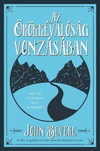 Az Örökkévalóság vonzásában SZÁMODRA MIT HOZ MAJD AZ ÖRÖKKÉVALÓSÁG? by John Bevere - HUNGARIAN TRANSLATION OF Driven by Eternity: Make Your Life Count Today & Forever / Discover your God-given destiny and make your life count. (9786155246869)