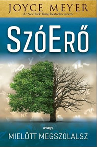 SzóErő - Avagy mielőtt megszólalsz by Joyce Meyer - HUNGARIAN TRANSLATION OF Power Words: What You Say Can Change Your Life / The author helps readers tap into the life-changing power of positive words and prayer to overcome everyday problems. (9786155246739)