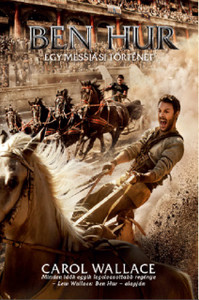 Ben Hur - Egy messiási történet by Carol Wallace - HUNGARIAN TRANSLATION OF Ben-Hur: A Tale of the Christ / Rediscover the intrigue, romance, and tragedy in this thrilling adventure. (9786155246722)