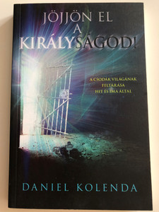 Jöjjön el a királyságod! by Daniel Kolenda - HUNGARIAN TRANSLATION OF Your Kingdom Come / This book is for those who desire to enter into this divine partnership and join the prayer revolution. This book is for you! Change the world for Jesus sake. (9786155246647)