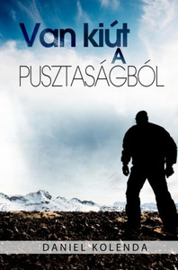 Van kiút a pusztaságból BY Daniel Kolenda - HUNGARIAN TRANSLATION OF Surviving Your Wilderness / If you are experiencing a season of dryness, loneliness and emptiness, this book will help turn it to a season of fulfillment, destiny and promise. (9786155246630)