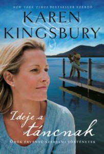 Ideje a táncnak by Karen Kingsbury - HUNGARIAN TRANSLATION OF A Time to Dance (Timeless Love Series Book 1) / A Time to Dance is a powerful story of the resilience of love. ( 9786155246302)