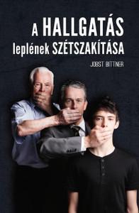 A hallgatás leplének szétszakítása by Jobst Bittner - HUNGARIAN TRANSLATION OF Breaking the Veil of Silence / Once the veil is lifted, true healing, restoration, and change can begin. (9786155246494)
