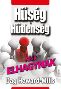 Akik elhagynak by Dag Heward-Mills - HUNGARIAN TRANSLATION OF Those Who Leave You (Loyalty And Disloyalty) / There are several reasons why the Lord will allow people to leave you and even hurt you (9786155246258)