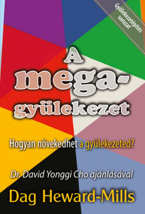 A megagyülekezet - Hogyan növekedhet a gyülekezeted? by Dag Heward-Mills HUNGARIAN TRANSLATION OF The Mega Church / The fewer people you have in your congregation the more captives satan has (9786155246265)