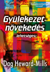 Gyülekezetnövekedés ...lehetséges! by Dag Heward-Mills - HUNGARIAN TRANSLATION OF Church Growth / The main duty of a minister is to fulfil the Great Commission. (9786155246272)