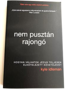 Nem pusztán rajongó - Hogyan válhatok Jézus teljesen elkötelezett követőjévé? by Kyle Idleman - HUNGARIAN TRANSLATION OF Not a Fan Updated and Expanded: Becoming a Completely Committed Follower of Jesus (9786155246333)
