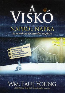A Viskó – napról napra - Üzenetek az év minden napjára by Wm. Paul Young - HUNGARIAN TRANSLATION OF The Shack: Reflections for Every Day of the Year / This 365 day devotional selects meaningful quotes from THE SHACK and adds prayers (9786155246203)