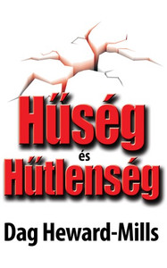Hűség és hűtlenség by Dag Heward-Mills - HUNGARIAN TRANSLATION OF Loyalty and Disloyalty / Surely it is God's desire that you become a leader who has purpose, and is consistent in your personal life and ministry (9789638935793)