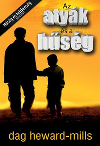 Az atyák és a hűség by Dag Heward-Mills - HUNGARIAN TRANSLATION OF Fathers And Loyalty / Find out more about spiritual fatherhood in this new release by Dag Heward-Mills (9786155246005)