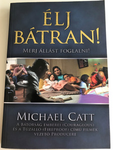 Élj bátran! - Merj állást foglalni! by Michael Catt HUNGARIAN TRANSLATION OF Courageous Living: Dare to Take a Stand / Readers will catch a new wind of bravery in the bold accounts of Abraham, Nehemiah, and Ruth . (9786155246050)
