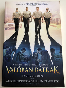 Valóban bátrak by Randy Alcorn, Alex Kendrick, Stephen Kendrick - HUNGARIAN TRANSLATION OF Courageous / The book is about everyday heroes who long to be the kinds of dads that make a lifelong impact on their children (9789638935779)