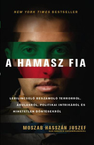 "A Hamasz fia by Moszab Hasszán Juszef - HUNGARIAN TRANSLATION OF Son of Hamas: A Gripping Account of Terror, Betrayal, Political Intrigue, and Unthinkable Choices / The Christian mandate ""love your enemies"" is the only way to peace in the Middle East (9789638900876)"