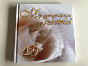 MILY GYÖNYÖRŰSÉGES A TE SZERELMED (FEHÉR) BY AGNIESZKA SMREZYŃSKA-GABKA - HUNGARIAN TRANSLATION OF HOW BEAUTIFUL IS YOUR LOVE / THE SONGS OF SOLOMON'S ARE THE CLEAREST SHOW OF PURE LOVE, WHICH IS STILL BARELY KNOWN BY MANY (9789638900845)