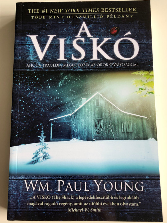 A Viskó - Ahol a tragédia megütközik az örökkévalósággal by Wm. Paul Young - HUNGARIAN TRANSLATION OF The Shack / The book wrestles with the timeless question, 'Where is God in a world so filled with unspeakable pain?' (9789638935755)