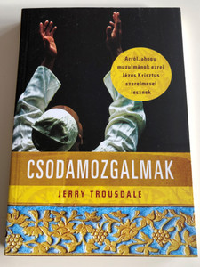 Csodamozgalmak - Arról, ahogy muzulmánok ezrei Jézus Krisztus szerelmesei lesznek by Jerry Trousdale - HUNGARIAN TRANSLATION OF Miraculous Movements: How Hundreds of Thousands of Muslims Are Falling in Love with Jesus (6155246364)