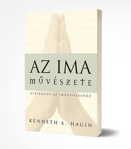 Az ima művészete by Kenneth E. Hagin - HUNGARIAN TRANSLATION OF Art of Prayer / praying for your nation, interceding for the lost, praying for deliverance, groanings in the Spirit, fasting, and praying for those in sin. (KennethEHagin01)