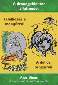 A dühös orrszarvú + Találkozás a Mongúzzal by Paul White - HUNGARIAN TRANSLATION OF Jungle Doctor's Rhino Rumblings, Jungle Doctor Meets Mongoose (Jungle Doctor Animal Stories) /animal stories with biblical truths (9786155189876)
