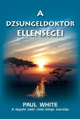 A dzsungeldoktor ellenségei by Paul White - HUNGARIAN TRANSLATION OF Jungle Doctor's Enemies / Another thrilling adventure from Paul White based in Myumi Hospital, Tanzania. (9786155189968)