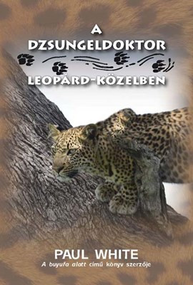 A dzsungeldoktor leopárd-közelben by Paul White - HUNGARIAN TRANSLATION OF Jungle Doctor Spots a Leopard / Fear has gripped the hearts of the villagers. A killer leopard is moving closer and closer / Another thrilling adventure from Paul White (9786155624216)