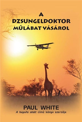 A dzsungeldoktor műlábat vásárol by Paul White - HUNGARIAN TRANSLATION OF Jungle Doctor Pulls a Leg / this time the Jungle Doctor has help at hand with the new flying ambulance and the first radio phone to be operated at Mvumi Mission Hospital.