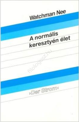 A normális keresztyén élet by Watchman Nee - HUNGARIAN TRANSLATION OF The Normal Christian Life / Nee reveals the secret of spiritual strength and vitality that should be the normal experience of every Christian. (0619001181689)