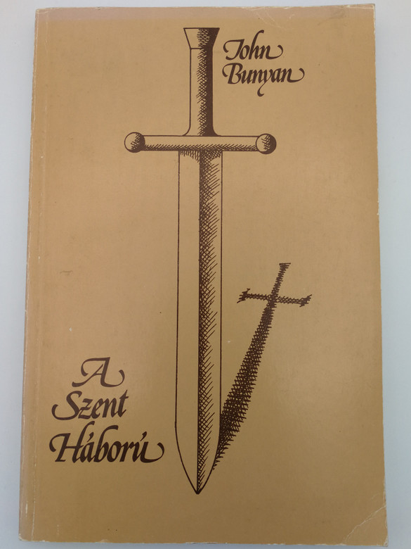 A szent háború (képekkel) by John Bunyan - HUNGARIAN TRANSLATION OF The Holy War / From this book, you could learn how to build up your defenses, flood your moat, and prepare for victory in the war against Satan and the forces of darkness! (9630267403)