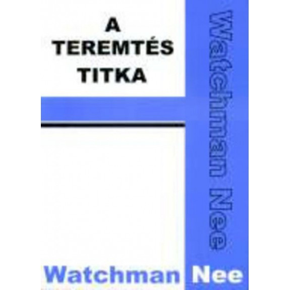 A teremtés titka by Watchman Nee - HUNGARIAN TRANSLATION OF The Mystery of Creation / In this volume, Watchman Nee presents to us a Biblical interpretation of creation to which science attests. (9639434914)