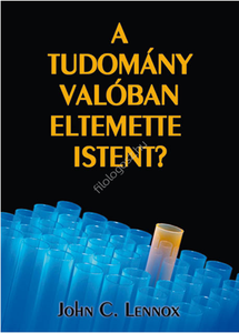 A tudomány valóban eltemette Istent? by John C. Lennox - HUNGARIAN TRANSLATION OF  God's Undertaker - Has Science Buried God? / Is it possible that theism is more consistent with science than atheism?