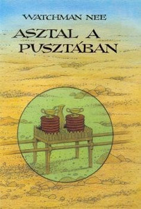 Asztal a pusztában by Watchman Nee - HUNGARIAN TRANSLATION OF A Table in the Wilderness: Daily Devotional Meditations from the Ministry of Watchman Nee (9638536233)