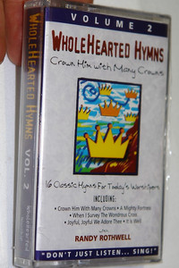 WholeHearted Hymns Volume 2 Crown Him With Many Crowns / Praise and Worship Audio Cassette Tape / Don't Just Sing, WORSHIP! / 16 Classic Hymns / Worship Leader:  Randy Rothwell