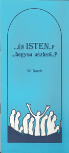 ...és ISTEN...? ...hogyan nézheti...? Wilhelm Busch tollából, egy könyv az Isten által megengedett szenvedés miértjéről / How can He allow all this? A book from author Wilhelm Busch about the question of suffering God allows in this world