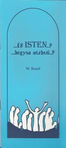 ...és ISTEN...? ...hogyan nézheti...? Wilhelm Busch tollából, egy könyv az Isten által megengedett szenvedés miértjéről / How can He allow all this? A book from author Wilhelm Busch about the question of suffering God allows in this world