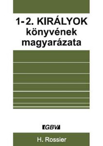 1-2. Királyok könyvének magyarázata by HENRY ROSSIER - HUNGARIAN TRANSLATION OF Meditations on the First and Second Book of Kings