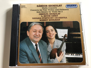 Sándor Szokolay - Violin Concerto / Audio CD 1997 / Concerto For Two Violins And Orchestra / Solo Sonata For Violin No. 2 / Orsolya Szokolay, L. Edvin Csűry / Savaria Symphony Orchestra, Robert Houlihan ‎ / Hungaroton Classic / HCD 31712 (5991813171221)