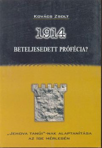 1914 - beteljesedett prófécia by KOVÁCS ZSOLT HUNGARIAN ORIGINAL / former member of the Jehovah's Witness organization is unveiling his recollections of the false and inhumane operation… It is a great help to serve Jehovah's Witnesses!