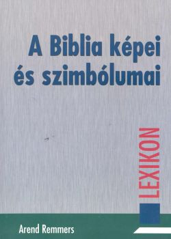 A Biblia képei és szimbólumai by AREND REMMERS - HUNGARIAN TRANSLATION OF Biblische Bilder und Symbole: Lexikon / for deeper understanding of Biblical pictures, symbols to enrich the believers faith (9639434329)