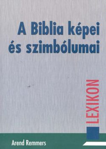 A Biblia képei és szimbólumai by AREND REMMERS - HUNGARIAN TRANSLATION OF Biblische Bilder und Symbole: Lexikon / for deeper understanding of Biblical pictures, symbols to enrich the believers faith (9639434329)