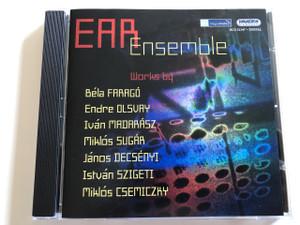 Ear Ensemble / Audio CD 2005 / Works by Béla Faragó, Endre Olsvay, Iván Madarász, Mikós Sugár, János Decsényi, István Szigeti, Miklós Csemiczky / Hungaroton Classic / HCD 32347 (5991813234728)
