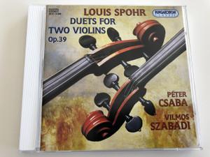 Louis Spohr (1784-1859) Duets for two violins Op. 39 (Duettek két Hegedűre) / Audio CD 1999 / 1st Violin Péter Csaba, 2nd Violin Vilmos Szabadi / Hungaroton Classic / HCD 31866