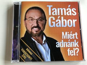Tamás Gábor - Miért Adnánk fel? / Audio CD 2016 / Bonus Christmas song / Bónusz Karácsonyi dal / (5948221900097)