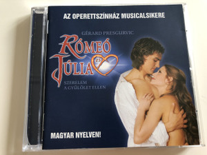 Rómeó és Júlia - Szerelem a gyűlölet ellen / Audio CD 2004 / Romeo & Juliet From Hatred to Love / Gérard Presgurvic Musicalének legszebb dalai (5999517155332)