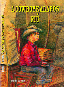 A ​cowboykalapos fiú 1 by HEIDI ULRICH - HUNGARIAN TRANSLATION of The boy in a cowboy hat / A moving story about a boy looking for a family and finding it in God