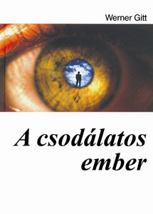 A csodálatos ember by WERNER GITT - HUNGARIAN TRANSLATION of  Faszination Mensch 1996 / The author shows that man is an ingenious construction of God.  An ideal gift for Christians as well as for outsiders.