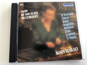 Ágnes Szakály - Music of 300 years on Cimbalom / D. Scarlatti, Chiesa, Bach, Paganini, Debussy, Lisyt, Lendvay, M. Sugár / Hungaroton Classic / HCD 31571 (5991813157126)