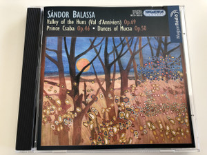Sándor Balassa - Valley of the Huns Op. 69 / Prince Csaba Op.46 / Dances of Mucsa Op.50 / Audio CD 2004 / Hungaroton Classic HCD 32212 (5991813221223)