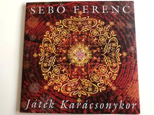 Sebő Ferenc - Játék Karácsonykor (Christmas Play) / Audio CD 2010 / Gryllus / GCD-102 (5999548112717)