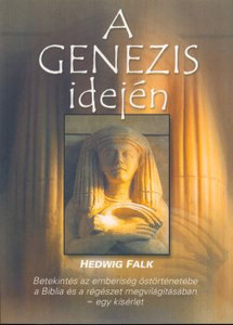 A Genezis idején - Betekintés az emberiség őstörténetébe - egy kísérlet by HEDVIG FALK - HUNGARIAN TRANSLATION of  Zur Zeit der Genesis / Genesis in the light of the Bible and archeology - the book is an attempt to reconstruct prehistoric times